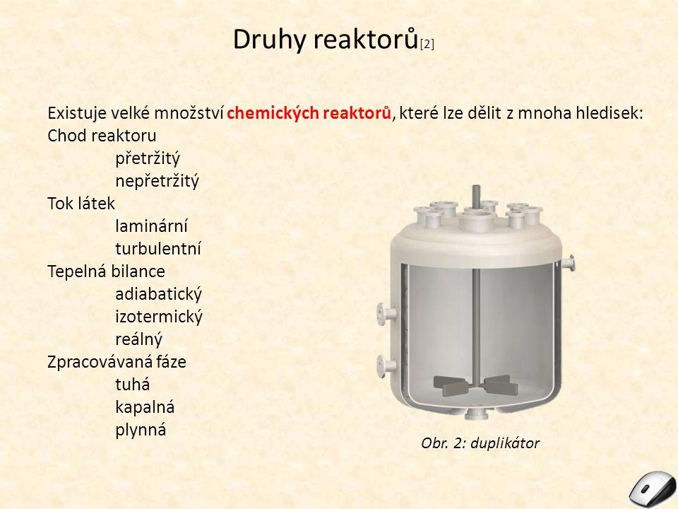 Druhy reaktorů[2] Existuje velké množství chemických reaktorů, které lze dělit z mnoha hledisek: Chod reaktoru.